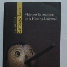 Livros: VIAJE POR LAS MENTIRAS DE LA HISTORIA UNIVERSAL - SANTIAGO TARIN. Lote 220287463