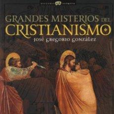 Libros: GRANDES MISTERIOS DEL CRISTIANISMO. JOSÉ GREGORIO GÓNZALEZ GUTIÉRREZ. ED. NOWTILUS. 1ªED. 2007.. Lote 221937928