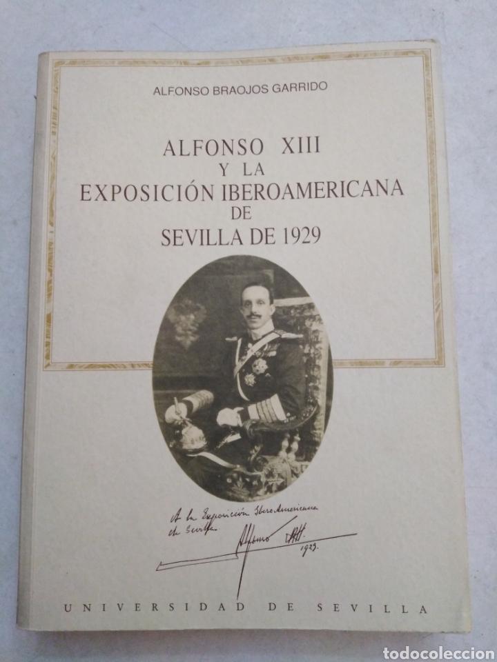 ALFONSO XIII Y LA EXPOSICIÓN IBEROAMERICANA DE SEVILLA DE 1929 (Libros Nuevos - Historia - Otros)
