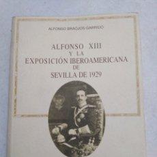 Libros: ALFONSO XIII Y LA EXPOSICIÓN IBEROAMERICANA DE SEVILLA DE 1929. Lote 222268440