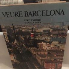 Libros: LIBRO VEURE BARCELONA DE PERE CALDERS F.CATALA ROCA. Lote 222605787