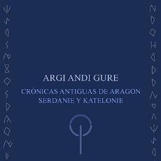 Livros: SERDANIOL : ARGI ANDI GURE (CRÓNICAS ANTIGUAS DE ARAGON, SERDANIE Y KATELONIE). STI EDS. 2020. Lote 224019948