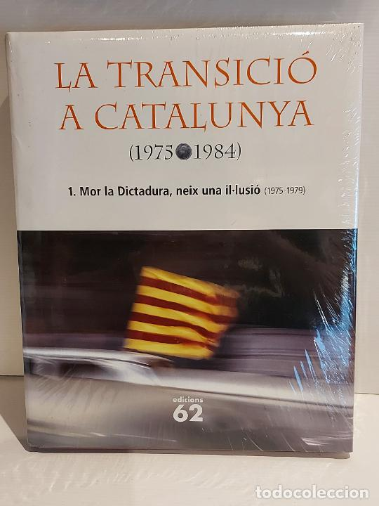 LA TRANSICIÓ A CATALUNYA / 1975-1984 / 1 - MOR LA DICTADURA, NEIX UNA IL·LUSIÓ / ED.62 / PRECINTADO. (Libros Nuevos - Historia - Otros)