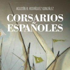 Libros: CORSARIOS ESPAÑOLES. AGUSTÍN RODRÍGUEZ GONZÁLEZ.. Lote 229254375