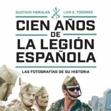 Libros: CIEN AÑOS DE LA LEGIÓN ESPAÑOLA. LAS FOTOGRAFÍAS DE SU HISTORIA. Lote 230265490