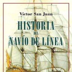 Libros: HISTORIA DEL NAVÍO DE LÍNEA. VÍCTOR SAN JUAN.. Lote 230379645