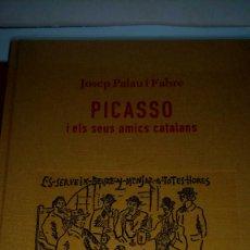 Libros: LIBRO PICASSO I ELS SEUS AMICS CATALANS. JOSEP PALAU. EDITORIAL DIPUTACIÓ BARCELONA. AÑO 2006.. Lote 235015289