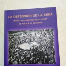 Libros: LA OSTENCION DE LA SEÑA, RITOS Y FUNDAMENTOS DE LA JUDEA DE ALCALÁ DE GUADAIRA. Lote 235381805