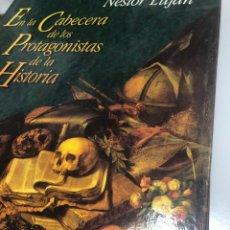 Libros: EN LA CABECERA DE LOS PROTAGONISTAS DE LA HISTORIA. NESTOR LUJAN. Lote 235691065