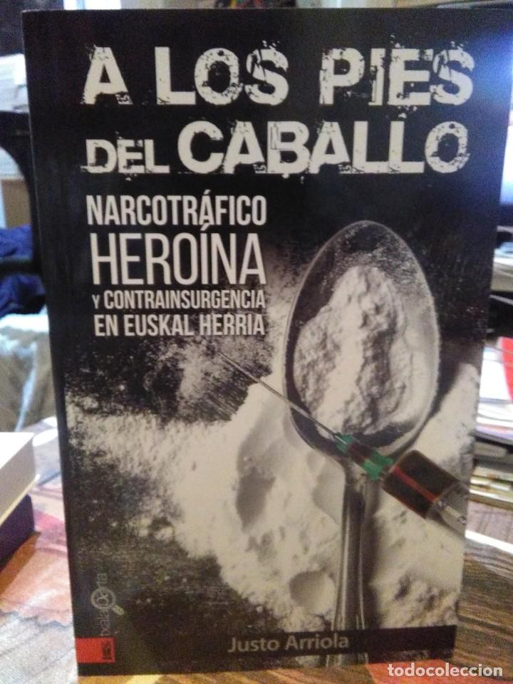 JUSTO ARRIOLA.A LOS PIES DEL CABALLO.(NARCOTRÁFICO,HEROÍNA Y CONTRAINSURGENCIA EN EUSKAL HERRIA).T. (Libros Nuevos - Historia - Otros)