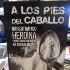 Libros: JUSTO ARRIOLA.A LOS PIES DEL CABALLO.(NARCOTRÁFICO,HEROÍNA Y CONTRAINSURGENCIA EN EUSKAL HERRIA).T.. Lote 236829220