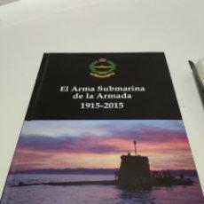 Libros: EL ARMA SUBMARINA DE LA ARMADA 1915-2015. Lote 243093690