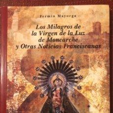 Libros: LIBRO. LOS MILAGROS DE LA VIRGEN DE LA LUZ DE MONCARCHE Y OTRAS NOTICIAS FRANCISCANAS. Lote 243331650