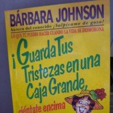 Libros: GUARDA TUS TRISTEZA EN UNA CAJA GRANDE, SIÉNTATE ENCIMA Y RÍE! BARBARA JOHNSON. Lote 243657935