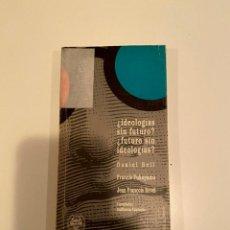 """Libros: """"¿IDEOLOGÍAS SIN FUTURO? ¿FUTURO SIN IDEOLOGÍAS?"""" - DANIEL BELL. Lote 244979395"""