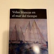 """Libros: """"VELAS BLANCAS EN EL MAR DEL TIEMPO"""" - MARÍN BELLO CRESPO. Lote 244991780"""