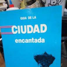 Libros: GUÍA DE LA CIUDAD ENCANTADA-RAÚL TORRES-EDITA ALCADES 1986. Lote 245166070