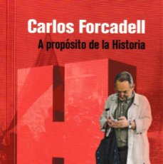 Libros: CARLOS FORCADELL. A PROPÓSITO DE LA HISTORIA (VV.AA.) I.F.C. 2021. Lote 245255205