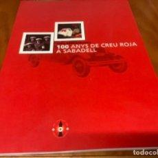 Libros: 100 ANYS DE CREU ROJA A SABADELL. Lote 245315145