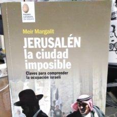 Libros: JERUSALÉN LA CIUDAD IMPOSIBLE(CLAVES PARA COMPRENDER LA OCUPACIÓN ISRAEL)MEIR MARGALIT-EDITA CATARAT. Lote 245535275