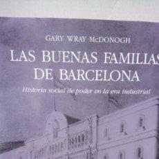 Libros: LIBRO LAS BUENAS FAMILIAS DE BARCELONA. GARY WRAY MCDONOGH. EDITORIAL OMEGA. AÑO 2003.. Lote 246040380