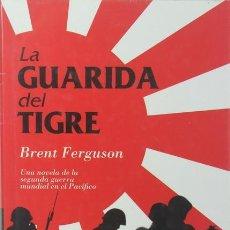 Libros: LIBRO LA GUARIDA DEL TIGRE. BRENT FERGUSON. ED. MILITARÍA. Lote 246344690