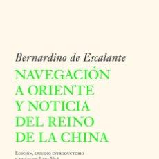 Libros: NAVEGACIÓN A ORIENTE Y NOTICIA DEL REINO DE LA CHINA. BERNARDINO DE ESCALANTE. -NUEVO. Lote 253825220