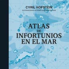 Libros: ATLAS DE INFORTUNIOS EN EL MAR. CYRIL HOFSTEIN   KARIN DOERING-FROGER.-NUEVO. Lote 255533315