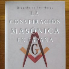 Libros: LA CONSPIRACIÓN MASÓNICA EN ESPAÑA, DE LAS PRIMERAS LOGIAS AL GOBIERNO DE ZAPATERO, R. DE LAS HERAS. Lote 258512540
