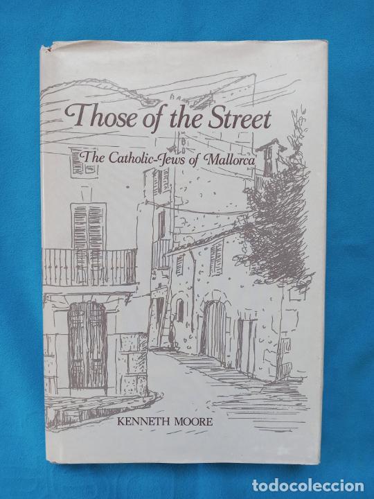 THOSE OF THE STREET- THE CATHOLIC -JEWS OF MALLORCA. - KENNETH MOORE (Libros Nuevos - Historia - Otros)