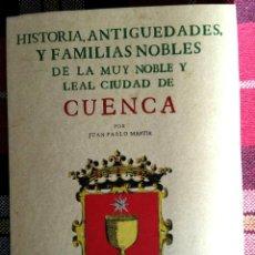 Libros: HISTORIA, ANTIGUEDADES Y FAMILIAS NOBLES DE LA MUY NOBLE Y LEAL CIUDAD DE CUENCA - JUAN PABLO MARTIN. Lote 266601998