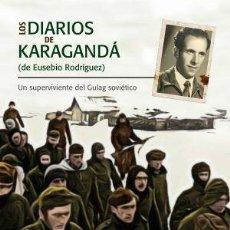 Livres: LOS DIARIOS DE KARAGANDA DE EUSEBIO RODRIGUEZ UN SUPERVIVIENTE DEL GULAG SOVIETICO ACTAS 2021 - 414. Lote 268129269