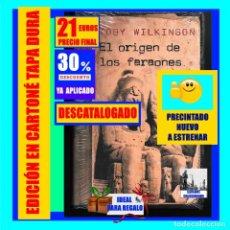 Libros: EL ORIGEN DE LOS FARAONES - TOBY WILKINSON - HISTORIA DE EGIPTO - MOMIAS EGIPTOLOGÍA - PRECINTADO. Lote 269492508