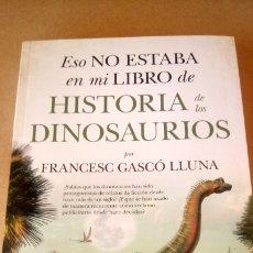 Libros: LIBRO ESO NO ESTABA EN MI LIBRO DE HISTORIA DE LOS DINOSAURIOS. F. GASCÓ. EDIT. ALMUZARA. AÑO 2021.. Lote 270454048
