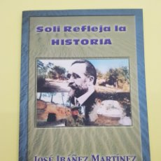 Libros: SOLI REFLEJA LA HISTORIA ,JOSÉ IBAÑEZ MARTINEZ , 1999. Lote 271534398