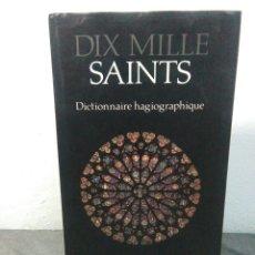 Libros: INTERESANTE LIBRO ,DIX MILLE SAINTS ,DICTIONAIRE HAGIOGRAPHIQUE ,. Lote 278820538
