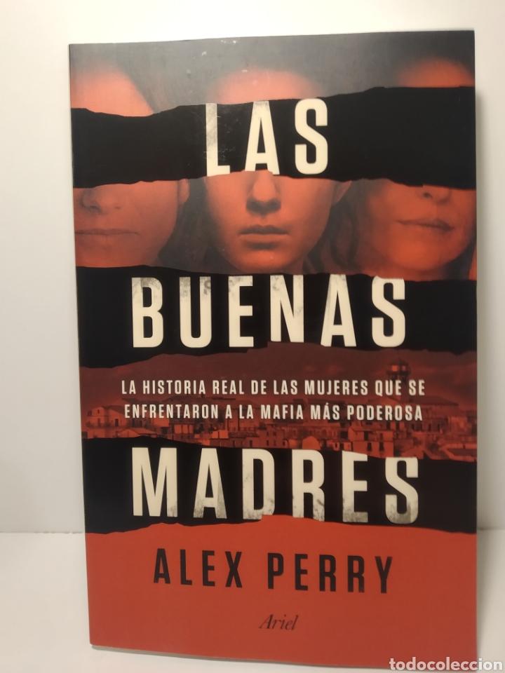 LAS BUENAS MADRES LA HISTORIA REAL DE LAS MUJERES QUE SE ENFRENTARON A LA MAFIA. ALEX PERRY (Libros Nuevos - Historia - Otros)