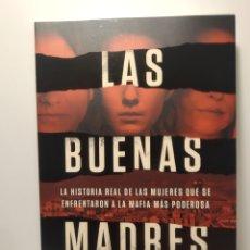 Libros: LAS BUENAS MADRES LA HISTORIA REAL DE LAS MUJERES QUE SE ENFRENTARON A LA MAFIA. ALEX PERRY. Lote 286755408