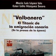 Libros: VALBANERA. EL TITANIC DE LA EMIGRACIÓN CANARIA. Lote 288982118