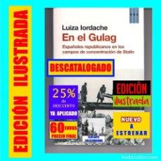 Libros: EN EL GULAG ESPAÑOLES REPUBLICANOS EN LOS CAMPOS DE CONCENTRACIÓN DE STALIN - LUIZA IORDACHE - NUEVO. Lote 289759048