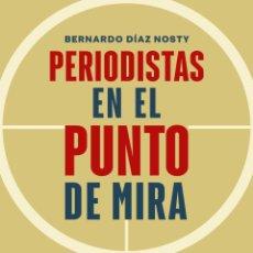Libros: PERIODISTAS EN EL PUNTO DE MIRA.BERNARDO DÍAZ NOSTY.-NUEVO. Lote 289891358