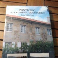 Libros: PONTECESO. EL NACIMIENTO DE UN PUEBLO. AUTOR:JAIME VALDÉS PARGA. CONCELLO DE PONTECESO 2009. Lote 293685453
