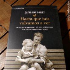 Libros: HASTA QUE NOS VOLVAMOS A VER: LA HISTORIA DE UNA MADRE, SUS HIJOS. HITLER. CATHERINE BAILEY. Lote 293845308