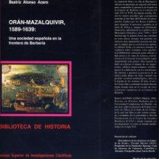Libros: ALONSO, BEATRIZ. ORÁN-MAZALQUIVIR, 1589-1639. UNA SOCIEDAD ESPAÑOLA EN LA FRONTERA DE BERBERÍA. 2000. Lote 295720848