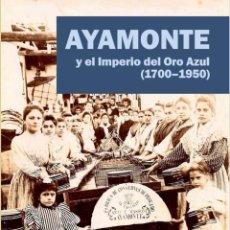 Libros: AYAMONTE Y EL IMPERIO DEL ORO AZUL.. Lote 296616573