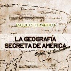 Libros: LA GEOGRAFÍA SECRETA DE AMÉRICA COLÓN, EL EMBUSTERO POR JACQUES DE MAHIEU GASTOS DE ENVIO GRATIS. Lote 94776984