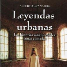 Libros: LEYENDAS URBANAS DE ALBERTO GRANADOS - AKASICO LIBROS, 2013 (NUEVO). Lote 60074871