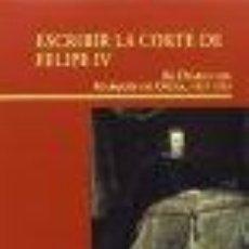 Libros: ESCRIBIR EN LA CORTE DE FELIPE IV MARTÍNEZ HERNÁNDEZ, SANTIAGO GASTOS DE ENVIO GRATIS. Lote 94426340
