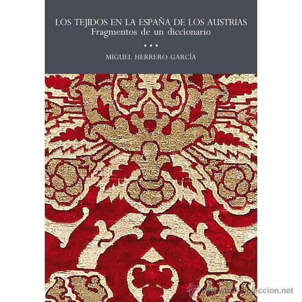 LOS TEJIDOS EN LA ESPAÑA DE LOS AUSTRIAS MIGUEL HERRERO GARCIA ,GASTOS DE ENVIO GRATIS (Libros Nuevos - Humanidades - Otros)