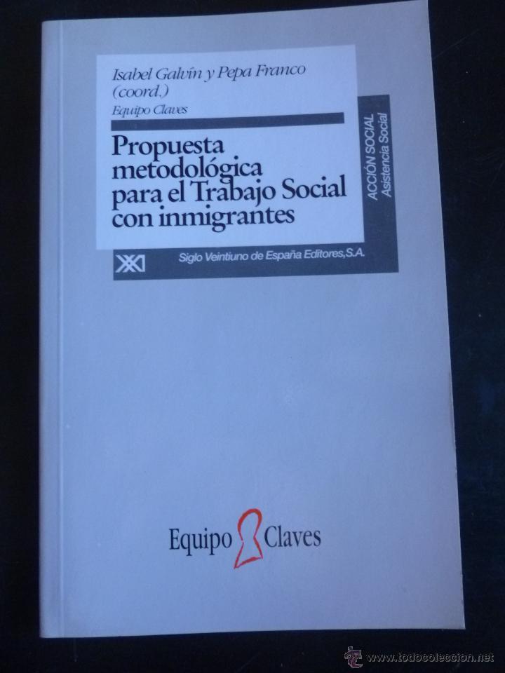 PROPUESTA METODOLOGICA PARA EL TRABAJO SOCIAL CON INMIGRANTES. GALVIN Y FRANCO. ED.SXXI. 1996 121 P (Libros Nuevos - Humanidades - Otros)